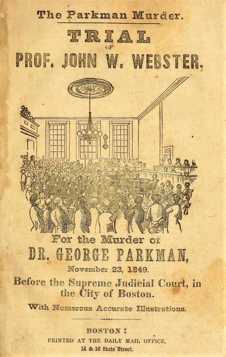 El juicio del profesor John Webster por el asesinato del doctor  Parkman. Un crimen en Harvard